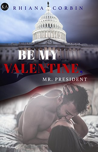 Be my Valentine, Mr. President (President Serie 2) von [Corbin, Rhiana]