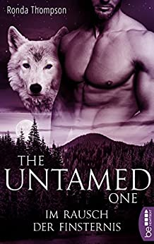 The Untamed One - Im Rausch der Finsternis (Wild Wulfs of London 2) von [Thompson, Ronda]