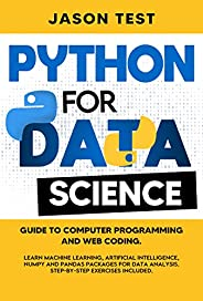 PYTHON FOR DATA SCIENCE: Guide to computer programming and web coding. Learn machine learning, artificial inte