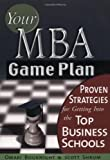 Your MBA Game Plan: Proven Strategies for Getting ..
