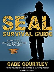Seal Survival Guide: A Navy Seal's Secrets to Surviving Any Disaster by Cade Courtley (2014-12-23)