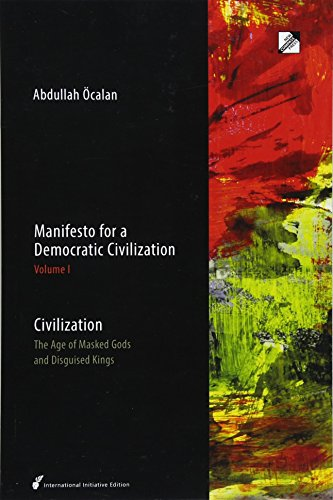 Civilization: The Age of Masked Gods and Disguised Kings: Volume 1 (Manifesto for a Democratic Civilization) por Abdullah Öcalan
