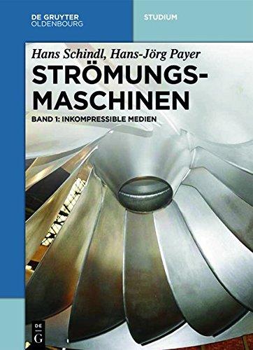 Strömungsmaschinen: Inkompressible Medien (De Gruyter Studium)