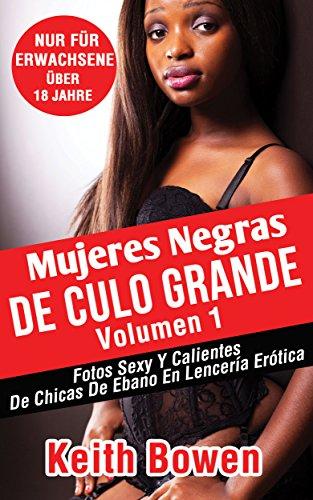 Mujeres Negras De Culo Grande Volumen 1: Fotos Sexy Y Calientes De Chicas De Ebano En Lencería Erótica por Keith Bowen