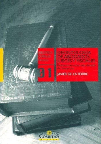 Deontología de abogados, jueces y fiscales: Reflexiones tras una década de docencia por Francisco Javier De La Torre