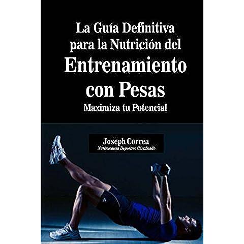 La Guia Definitiva para la Nutricion del Entrenamiento con Pesas: Maximiza tu Potencial