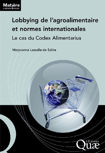 Lobbying de l'agroalimentaire et normes internationales. Le cas du Codex Alimentarius.