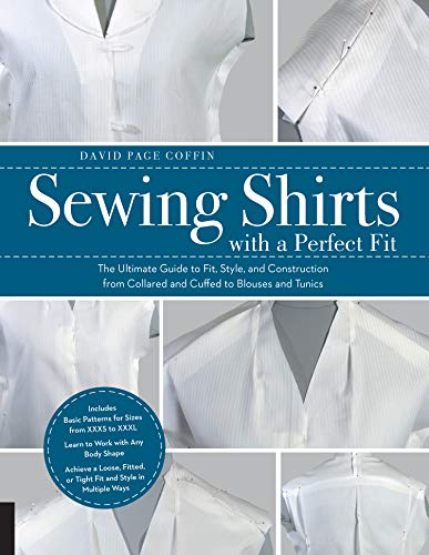 Sewing Shirts with a Perfect Fit:The Ultimate Guide to Fit, Style, and Construction from Collared and Cuffed to Blouses and Tunics (English Edition)
