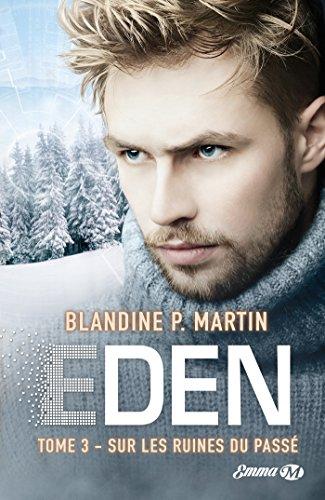 Sur les ruines du passé: Eden, T3 par Blandine P. Martin