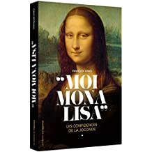"""Moi, Mona Lisa"" Les confidences de la Joconde"