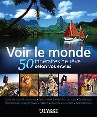 Voir le monde - 50 itinéraires de rêve selon vos envies par Philippe Bergeron