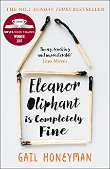 Eleanor Oliphant is Completely Fine: Debut Sunday Times Bestseller and Costa First Novel Book Award winner 2017 by [Honeyman, Gail]