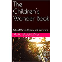 The Children's Wonder Book: Tales of Marvel, Mystery, and Merriment (English Edition)
