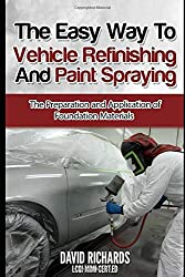 The Easy Way to Vehicle Refinishing and Paint Spraying: The Preparation and Application of Foundation Materials