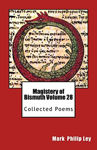 Magistery of Bismuth Volume 28: Collected Poems por Mark Philip Ley