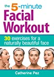 5-minute Facial Workout: 30 Exercises for a Naturally Beautiful Face: Written by Catherine Pez, 2014 Edition, Publisher: Robert Rose Inc [Paperback]