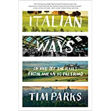 Italian Ways: On and Off the Rails from Milan to Palermo by Tim Parks (2014-05-05)