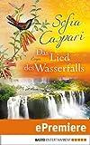 Das Lied des Wasserfalls: Roman (Allgemeine Reihe. Bastei Lübbe Taschenbücher)