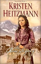 The Rose Legacy by Kristen Heitzmann (2000-08-01)