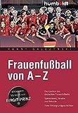 Frauenfußball von A - Z. Das Lexikon für den deutschen Frauenfußball. Spielerinnen, Vereine und Rekorde. Viele Hintergrundgeschichten