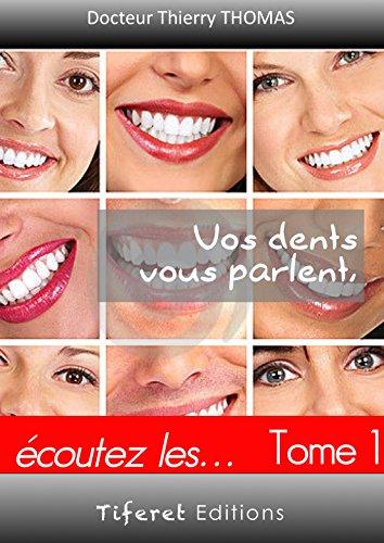 Vos dents vous parlent !   tome 1: Ecoutez les... (Une autre vision de la dentisterie t. 2)
