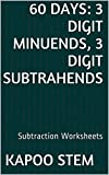 60 Subtraction Worksheets with 3-Digit Minuends, 3-Digit Subtrahends: Math Practice Workbook (60 Days Math Subtraction Series 10) (English Edition)