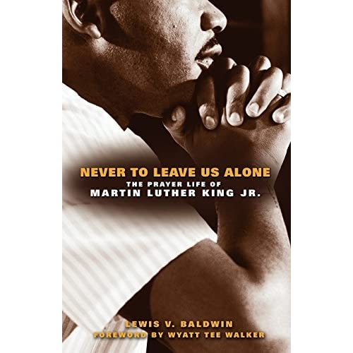 Never to Leave Us Alone: The Prayer Life of Martin Luther King Jr. by Lewis Baldwin (2010-09-01)