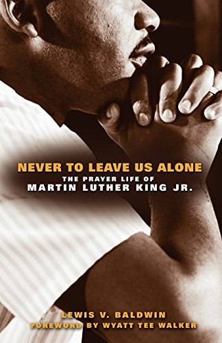 Never to Leave Us Alone: The Prayer Life of Martin Luther King Jr. by Lewis Baldwin (2010-09-01) par Lewis Baldwin