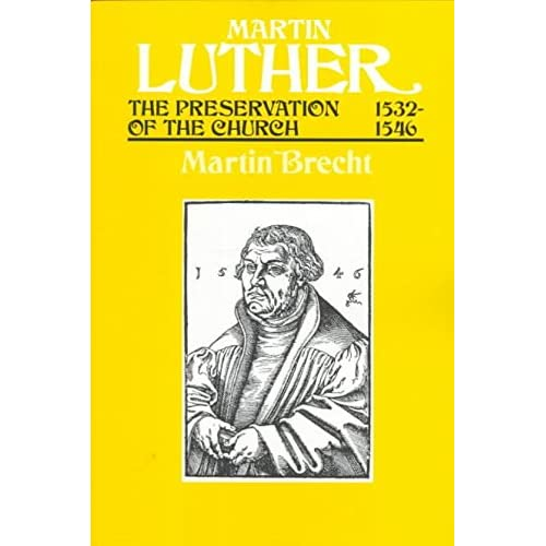 [(Martin Luther : The Preservation of the Church, 1532-46)] [By (author) Martin Brecht ] published on (August, 1999)