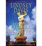 Venus in Copper (Marcus Didius Falco Mysteries (Paperback)) Davis, Lindsey ( Author ) Jan-18-2011 Paperback