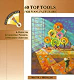 40 Top Tools for Manufacturers: A GUIDE FOR IMPLEMENTING POWERFUL IMPROVEMENT ACTIVITIES (Tool Navigator)