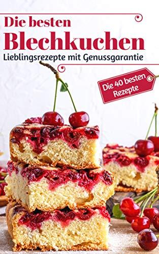 Die besten Blechkuchen: Die 40 besten Rezepte – Lieblingsrezepte mit Genussgarantie (Backen - die besten Rezepte 33)
