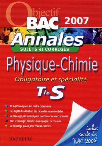 Physique-Chimie Tle S : Obligatoire et spécialité, Annales sujets et corrigés