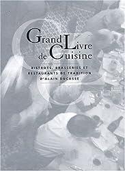 GRAND LIVRE DE CUISINE D'ALAIN DUCASSE BISTROTS,BRASSERIES ET RESTAURANTS DE TRADITION