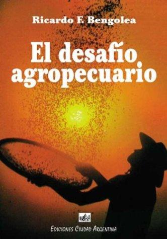 El Desafio Agropecuario por Ricardo F. Bengolea