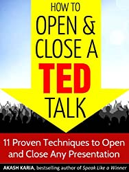 How to Open and Close a TED Talk: 11 Proven Techniques to Open and Close Any Speech or Presentation (English Edition)