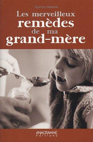 Les merveilleux remèdes de ma grand-mère par Eglantine Delalande