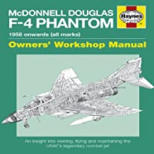 McDonnell Douglas F-4 Phantom Manual 1958 Onwards (all marks): An Insight into Owning, Flying and Maintaining the USAF's (Owner's Workshop Manual)