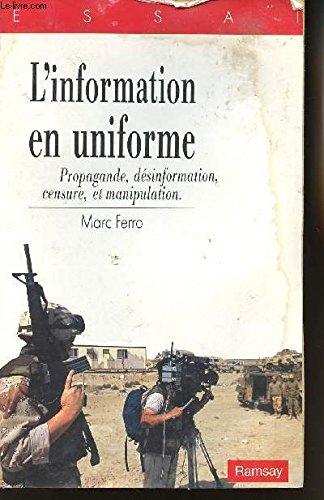 L'information en uniforme : [propagande, desinformation, censure, et manipulation]