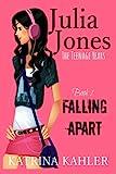 Julia Jones - The Teenage Years: Book 1- Falling Apart - A book for teenage girls: Volume 1