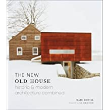 The New Old House: Historic & Modern Architecture Combined, foreword by Gil Schafer III