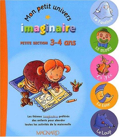 Mon petit univers imaginaire Petite section 3-4 ans
