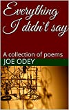 Everything I didn't say: A collection of poems