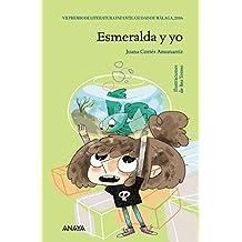 Esmeralda Y Yo (Literatura Infantil (6-11 Años) - Premio Ciudad De Málaga)