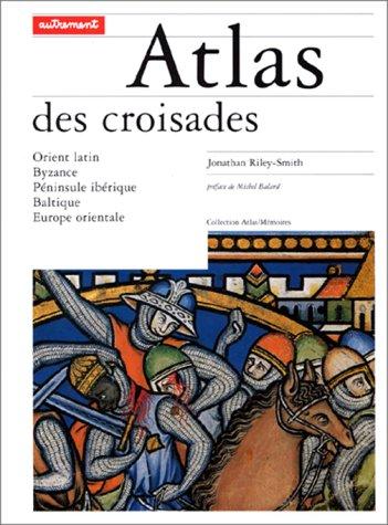 ATLAS DES CROISADES. Orient latin, Byzance, Péninsule ibérique, Baltique, Europe orientale