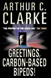 Greetings, Carbon-Based Bipeds! by Arthur C. Clarke front cover
