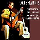 The Music of Dale Harris: A Case of the Spanish Guitar