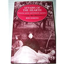 Affairs of the Hearth: Victorian Poetry, Domestic Ideology and Narrative Form by Rod Edmond (1988-07-28)