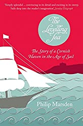 Levelling Sea: The Story of a Cornish Haven and the Age of Sail