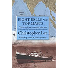 Eight Bells and Top Masts: Diaries from a Tramp Steamer